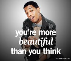 You're more beautiful than you think #kid cudi quote