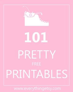 101 Pretty Printables {free} - EverythingEtsy.com