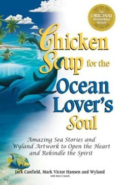 Chicken Soup for the Ocean Lover's Soul: Amazing Sea Stories and Wyland Artwork to Open the Heart and Rekindle the Spirit (NOOK Book)