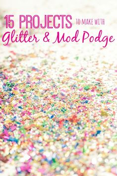 15 inspiring projects to make with glitter and Mod Podge! You're especially going to love the spring vases!