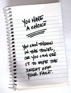You have a choice exercise workouts, weight loss, towel, inspir, choic, physical exercise, fitness motivation, fitness quotes, workout exercises