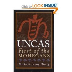 A fabulous piece of Connecticut history. Amazon.com: Uncas: First of the Mohegans (9780801472947): Michael Leroy Oberg: Books