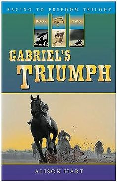 Racing to Freedom: Gabriel's Triumph by Alison Hart