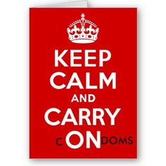 Keep calm and carry condoms. Planned Parenthood Tumblr