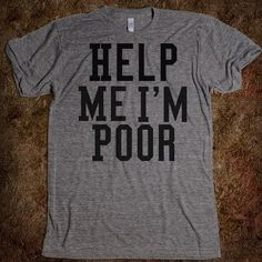 Help Me I'm Poor shirt inspired by Bridesmaids lol
