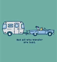 Not all who wander are lost...life is good!