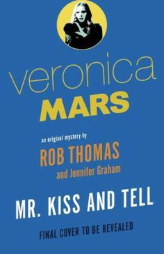 """Mr. Kiss & Tell (Veronica Mars Series #2)"" by Rob Thomas & Jennifer Graham ... #LibraryLoans"