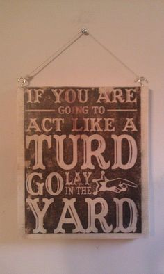 Wooden Sign act like a turd funny saying by WickedlyUnique on Etsy, $5.00
