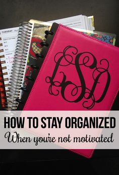 How to Stay Organized When You're Not Motivated ~Melisa