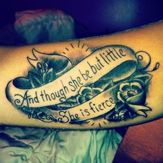 """""""And though she be but little, she is fierce."""" ~ I once told my daughter that I this reminded me of her...she recently got in it ink to """"honor me""""...touchingly sweet gesture, but I think I would have rather her had it made into a t-shirt."""