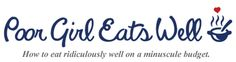"""I highly recommend this site - """"Poor Girl Eats Well - How to eat ridiculously well on a miniscule budget"""". pin now. read later."""