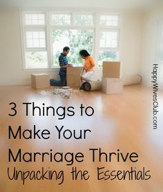3 Things to Make Your Marriage Thrive {Unpacking the Essentials}