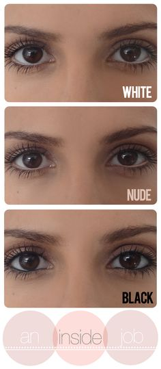 White waterline - noticeably bigger eyes Nude waterline- subtly bigger eyes Black waterline - piercing & sharp eyes