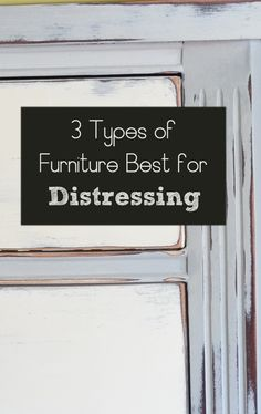 3 Types of Furniture Best for Distressing