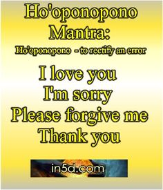 Ho'oponopono means, 'to make right,' or 'to rectify an error.' According to the ancient Hawaiians, error arises from thoughts that are tainted by painful memories from the past. Ho'oponopono offers a way to release the energy of these painful thoughts, or errors, which cause imbalance and disease.
