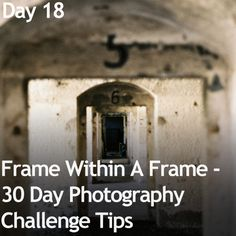 Frame Within A Frame - 30 Day Photography Challenge Tips
