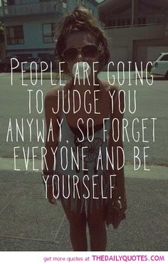 People are going to judge you anyway.  So forget everyone and be yourself.  I love this!