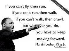 Even more powerful when you imagine him saying it!  Keep moving forward!
