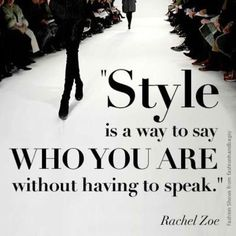 Quote: Style is a way to say who you are without having to speak.
