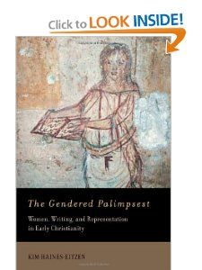 The Gendered Palimpsest: Women, Writing, and Representation in Early Christianity: Kim Haines-Eitzen: 9780195171297: Amazon.com: Books