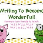 Writing to Become Wonderful! This is a bundle of all three of my Writing to Become Wonderful Products! Teach the following Common Core Skills: W....