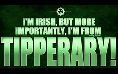 I'm Irish, but more importantly, I'm from TIPPERARY!!