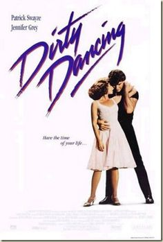 Dirty dancing- I love this movie this has to be my favorite movie out of all the movies that I have seen I used to watch this movie everyday!