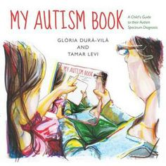 My Autism Book: A Child's Guide to Their Autism Spectrum Diagnosis by Gloria Dura-Vila, Tamar Levi