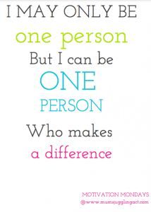 one person can make a difference motivation mondays mums juggling act #quotes #motivation #inspiration