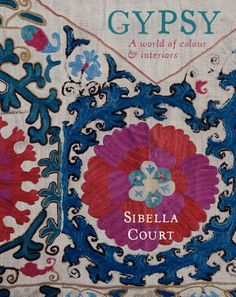 Gypsy: A World of Colour & Interiors by Sibella Court / Ex Libris <3