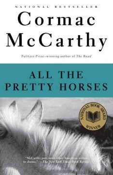 1992 - All the Pretty Horses by Cormac McCarthy - Cut off from the life of ranching he has come to love by his grandfather's death, John Grady Cole flees to Mexico, where he and his two companions embark on a rugged and cruelly idyllic adventure.