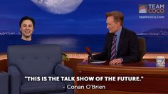 """This is the talk show of the future."" - Conan O'Brien"