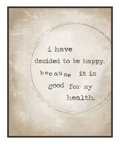 i have decided to be happy because it is good for my health #zulily #ad *yes