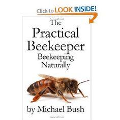 The Practical Beekeeper  Beekeeping Naturally  by Michael Bush