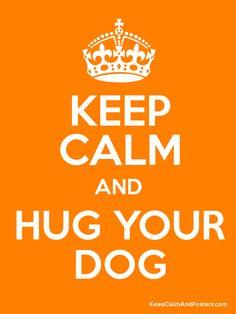Keep Calm and HUG YOUR DOG Poster