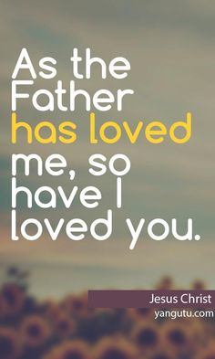 As the Father has loved me, so I have loved you, ~ Jesus Christ <3 Love Sayings #quotes, #love, #sayings, https://apps.facebook.com/yangutu