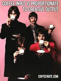 #Coffee input is proportionate to creative output! The Beatles drinking coffee is proof. c[_]  coffee, coffee, coffee, coffee, coffee!!!