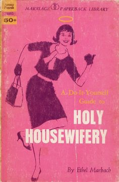 A DIY Guide to Holy Housewifery, 1964. WOW, this was a REAL Book!  Unintentionally Funny and Disturbing Vintage Book Cover.
