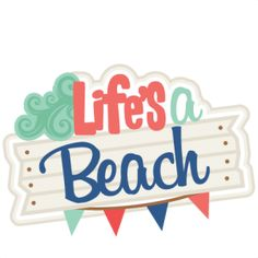 lifes a beach, svg file, digital scrapbooking, svg cut