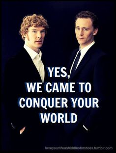 Benedict Cumberbatch & Tom Hiddleston.