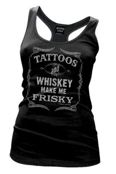 Women's Tattoos and Whiskey Make Me Frisky Racerback Tank Top fashionista favorit, style, cloth cloth, wishlist, tattoo, tanks, shirt