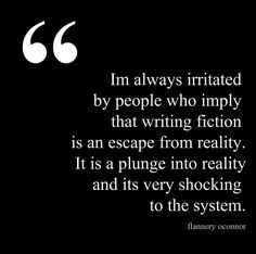 """I'm always irritated by people who imply that writing fiction is an escape from reality..."" - Flannery O'Connor #quotes #writing"
