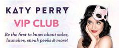 Sign up for our Katy Perry VIP Club at www.claires.com! You might be one of the first to be able to shop the new Kitten collection....
