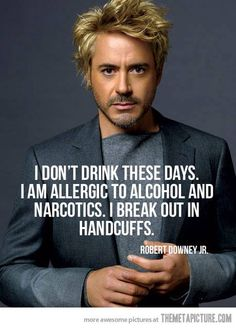 """""""I don't drink these days. I am allergic to alcohol and narcotics. I break out in handcuffs"""" - Robert Downey Jr. #quote #quotes MelanysGuydlines.com"""