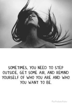 Sometimes, you need to step outside, get some air, and remind yourself who you are and who you want to be.
