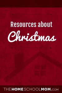 Resources about Christmas from The Homeschool Mom
