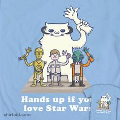 """""""Hands up if you love Star Wars"""" shirt. I need this!!"""