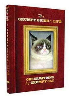 The Grumpy Guide to Life: Observations from Grumpy Cat - acked with plenty of photos of Grumpy Cat's favorite frown, an anti-motivational guide provides a grumpy view of everyday life, love, friendship and more.