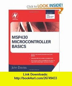 MSP430 Microcontroller Basics (9780750682763) John Davies, John H. Davies , ISBN-10: 0750682760  , ISBN-13: 978-0750682763 ,  , tutorials , pdf , ebook , torrent , downloads , rapidshare , filesonic , hotfile , megaupload , fileserve