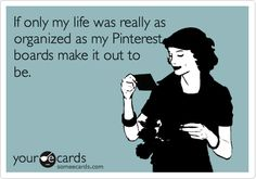 I'm way more #organized on Pinterest!   #Pinterest #pin #humor #quotes #lol